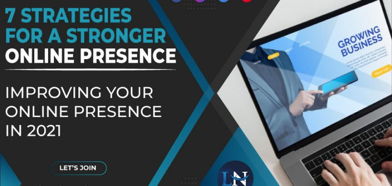 7 Strategies for A Stronger Online Presence: Improving Your Online Presence in 2021