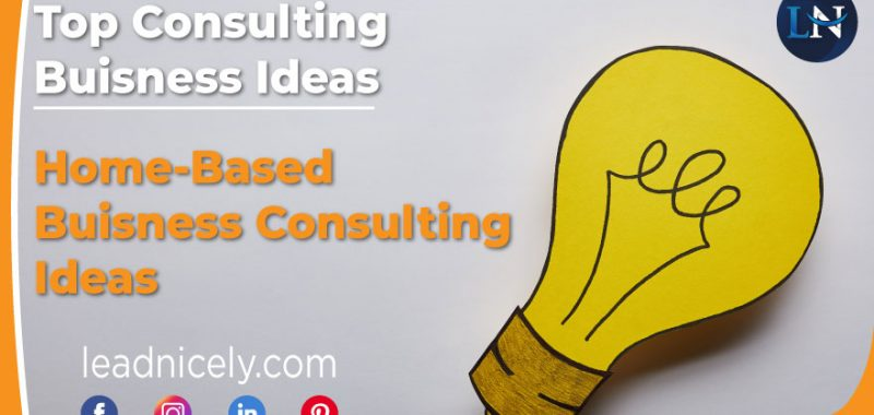 Top Consulting Business Ideas: Home-Based Business Consulting Ideas
