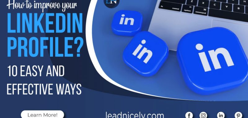 How to Improve Your LinkedIn Profile – 10 Easy and Effective Ways